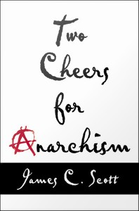 Two Cheers for Anarchism : Six Easy Pieces on Autonomy, Dignity, and Meaningful Work and Play