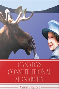 Canada's Constitutional Monarchy : An Introduction to Our Form of Government